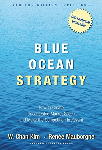 Blue Ocean Strategy: How to Create Uncontested Market...
