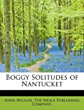 Boggy Solitudes of Nantucket (1140526839) by Wilson, Anne