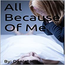 All Because of Me.... Audiobook by Daniel Clayton Hill Narrated by Chelsea Lee Rock
