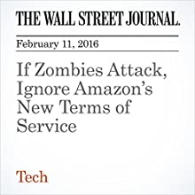 If Zombies Attack, Ignore Amazon's New Terms of Service Other by Sarah E. Needleman Narrated by Alexander Quincy