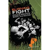 Burning Fight: The Nineties Hardcore Revolution in Ethics, Politics, Spirit, and Sound ~ Brian Peterson