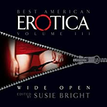 The Best American Erotica, Volume 3: Wide Open Audiobook by Susie Bright, Lisa Palac, James Williams Narrated by Carrington Macduffie, Steve Hoye, Mirron Willis