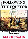 Following the Equator: A Journey Around the World [Annotated & Illustrated]