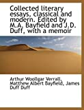 img - for Collected literary essays, classical and modern. Edited by M.A. Bayfield and J.D. Duff, with a memoi book / textbook / text book