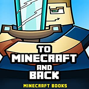 Minecraft: To Minecraft and Back: A Minecraft Novel Audiobook
