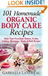 Organic Body Care: 101 Homemade Beaut...