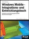 Windows Mobile - Integrations- und Entwicklungsbuch: Architektur und Entwicklung der mobilen Windows-Technologien