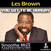 Les Brown Smoothe Mixx: Got to Be Hungry | [Les Brown]