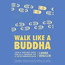 Walk like a Buddha: Even If Your Boss Sucks, Your Ex Is Torturing You & You're Hungover Again (       UNABRIDGED) by Lodro Rinzler Narrated by Lodro Rinzler