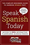 SPANISH: SPEAK SPANISH TODAY: THE COMPLETE BEGINNERS GUIDE TO LEARNING SPANISH FAST AND EASILY WITH VOCABULARY LISTS, VERBS, GRAMMAR, FLASHCARDS, AUDIO AND MUCH MORE!!