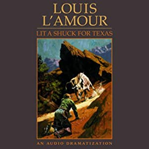 Lit a Shuck for Texas (Dramatized) | [Louis L'Amour]