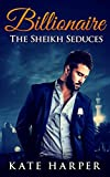 ROMANCE: Sheikh Romance - The Sheikh Seduces: (Sheikh Romance Contemporary New Adult Fantasy Billionaire Romance)