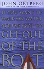 If You Want to Walk on Water, You&#39;ve Got to Get Out of the Boat
