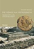 Die Römer am Niederrhein: Geschichte und Ausgrabungen