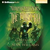 Troubletwisters, Book 3: The Mystery | Garth Nix, Sean Williams