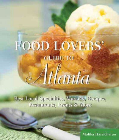 Food Lovers Guide To Atlanta The Best Restaurants Markets & Local Culinary Offerings (Food Lovers) Food Lovers Guide To Atlanta
