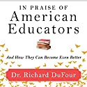 In Praise of American Educators: And How They Can Become Even Better Audiobook by Richard DuFour Narrated by Dr. Richard DuFour