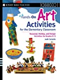 img - for Hands-On Art Activities for the Elementary Classroom: Seasonal, Holiday, and Design Activities for Grades K-5 (Jossey-Bass Teacher) book / textbook / text book