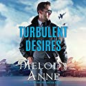 Turbulent Desires: Billionaire Aviators Audiobook by Melody Anne Narrated by Teri Clark Linden