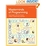 Masterminds of Programming: Conversations with the Creators of Major Programming Languages (Theory in Practice...