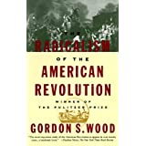 The Radicalism of the American Revolution ~ Gordon S. Wood