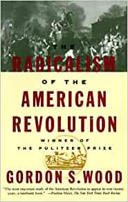radicalism american revolution wood thesis 2 quotes from the radicalism of the american revolution: 'the idea of labor, of hard work, leading to increased productivity was so novel, so radical, in.