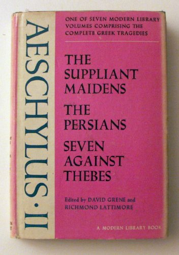 Aeschylus II: The Complete Greek Tragedies, Vol. II. The Suppliant Maidens, The Persians, Seven Against Thebes., Aeschylus.