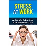 Stress At Work: An easy way to end stress in the workplace for good (stressors, overcoming stress) ~ Wyatt Young
