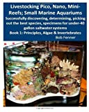 Robert Fenner Livestocking Pico, Nano, Mini-Reefs; Small Marine Aquariums: Book 1: Algae & Invertebrates; Successfully discovering, determining, picking out the ... for under-40 gallon saltwater systems