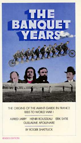 The Banquet Years: The Origins of the Avant-Garde in France - 1885 to World War I PDF