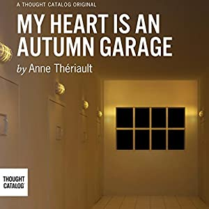 My Heart Is an Autumn Garage | [Anne Thériault]