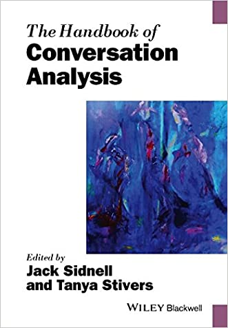 The Handbook of Conversation Analysis (Blackwell Handbooks in Linguistics)