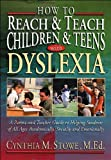 img - for How To Reach and Teach Children and Teens with Dyslexia (text only) by C.M.Stowe M.Ed. book / textbook / text book