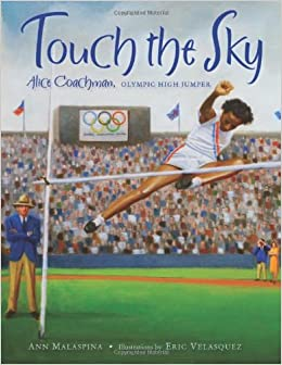 Touch the Sky: Alice Coachman, Olympic High Jumper: Ann Malaspina