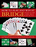 David Bird How to Play and Win at Bridge: Rules of the Game, Skills and Tactics