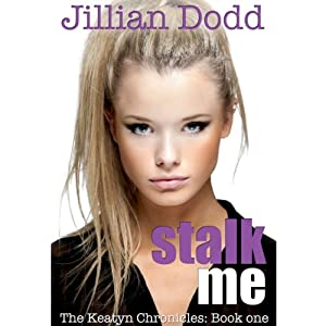 Stalk Me: The Keatyn Chronicles, Book 1 | [Jillian Dodd]