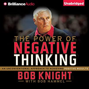 The Power of Negative Thinking: An Unconventional Approach to Achieving Positive Results | [Bob Knight, Bob Hammel]
