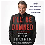 I'll Be Damned: How My Young and Restless Life Led Me to America's #1 Daytime Drama   Eric Braeden