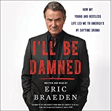 I'll Be Damned: How My Young and Restless Life Led Me to America's #1 Daytime Drama Audiobook by Eric Braeden Narrated by Eric Braeden