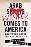 Arab Winter Comes to America: The Truth About the War Were In