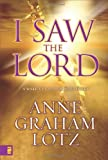 I Saw the Lord: A Wake-Up Call for Your Heart (0310284708) by Lotz, Anne Graham