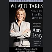 What It Takes: Speak Up, Step Up, Move Up; A Modern Woman's Guide to Success in Business | [Amy Henry]