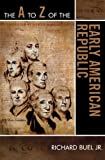 img - for The A to Z of the Early American Republic (The A to Z Guide Series) book / textbook / text book
