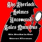 The Sherlock Holmes Uncovered Tales Omnibus   Steven Ehrman