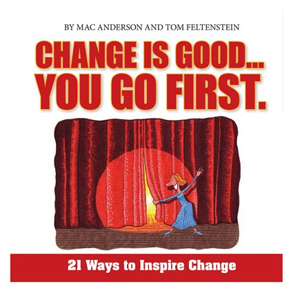 Change is good... You Go First : 21 Ways to Inspire Change