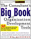 The Consultants Big Book of Organization Development Tools : 50 Reproducible Intervention Tools to Help Solve Your Clients Problems