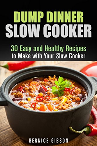 Dump Dinner Slow Cooker: 30 Easy and Healthy Recipes to Make with Your Slow Cooker (Crock Pot Casseroles) by Bernice Gibson
