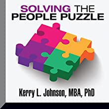 Solving the People Puzzle (       UNABRIDGED) by Kerry Johnson MBA PhD Narrated by Kerry Johnson