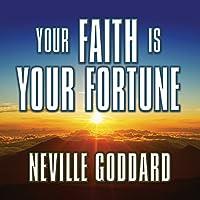 Your Faith Is Your Fortune Hörbuch von Neville Goddard Gesprochen von: Mitch Horowitz