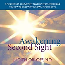 Awakening Second Sight: Emergence of a Medical Doctor's Psychic Ability  by Judith Orloff Narrated by Judith Orloff